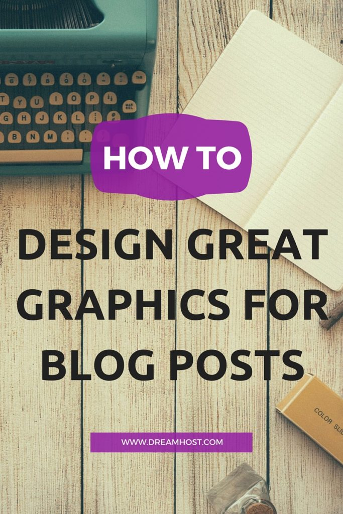 How to Design Great Graphics for Blog Posts